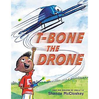 T-Bone the Drone by Shanda McCloskey - 9780316510387 Book