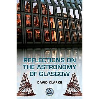 Reflections on the Astronomy of Glasgow by David Clarke - 97807486789