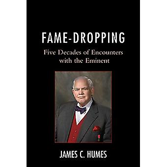 Fame-Dropping - Five Decades of Encounters with the Eminent by James C