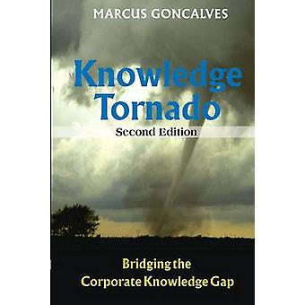 The Knowledge Tornado - Bridging the Corporate Knowledge Gap (2nd Revi