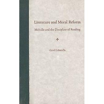 Literature and Moral Reform - Melville and the Discipline of Reading b