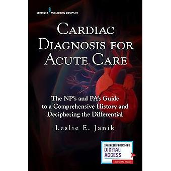 Cardiac Diagnosis for Acute Care - The NP's and PA's Guide to a Compre