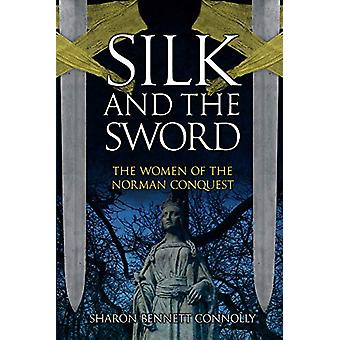 Silk and the Sword - The Women of the Norman Conquest by Sharon Bennet