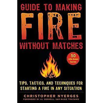 Gids voor het maken van vuur zonder wedstrijden - Tips - Tactiek - en technieken