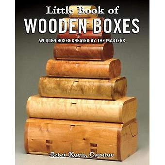 Little Book of Wooden Boxes - Wooden Boxes Created by the Masters by O