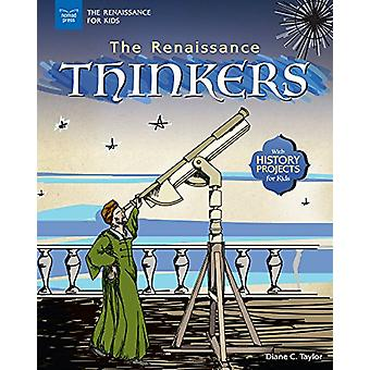 The Renaissance Thinkers - With History Projects for Kids by Diane C.