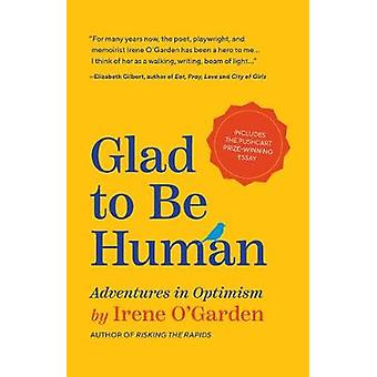 Glad to Be Human - Adventures in Optimism by Irene O'Garden - 97816425