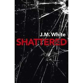 Shattered - Where there is darkness - there isn't always light by J. M