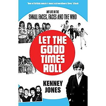 Let The Good Times Roll - My Life in Small Faces - Faces and The Who b