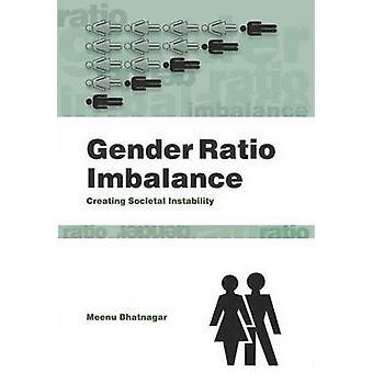 Gender Ratio Imbalance - Creating Societal Instability by Meenu Bhatna