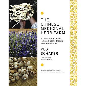 The Chinese Medicinal Herb Farm  A cultivators guide to smallscale organic herb production by Peg Schafer