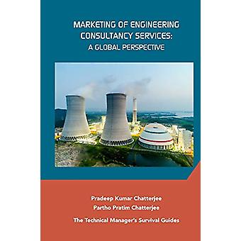 Marketing of Engineering Consultancy Services - A Global Perspective b