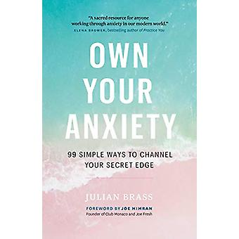 Own Your Anxiety - 99 Simple Ways to Channel Your Secret Edge by Julia