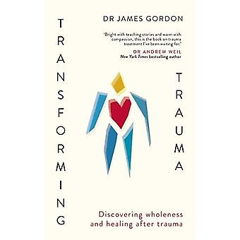 Transforming Trauma - Discovering Wholeness and Healing After Trauma b
