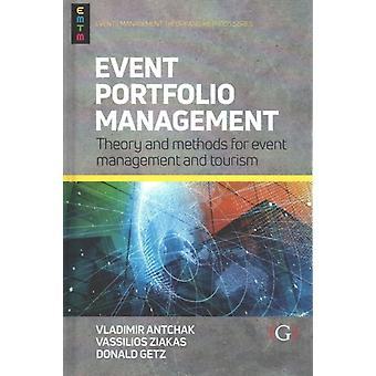 Event Portfolio Management  Theory and methods for event management and tourism by Vladimir Antchak & Vassilios Ziakas & Professor Donald Getz