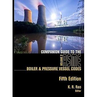 Companion Guide to the ASME Boiler and Pressure Vessel and Piping Codes Volume 2 by Edited by K R Rao