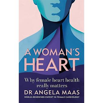 A Womans Heart  Why female heart health really matters by Professor Angela Maas