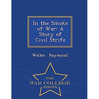 In the Smoke of War - A Story of Civil Strife - War College Series by
