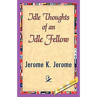 Idle Thoughts of an Idle Fellow by K Jerome Jerome K Jerome - 9781421