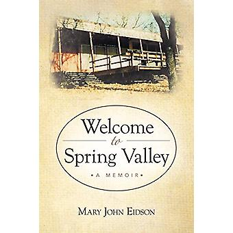 Welcome to Spring Valley - A Memoir by Mary John Eidson - 978145820454