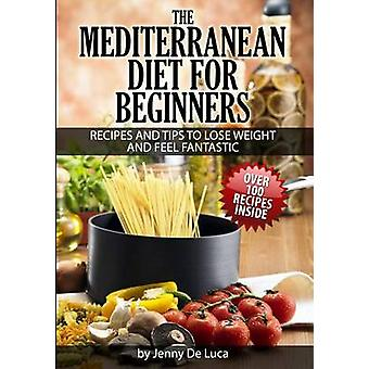 The Mediterranean Diet for Beginners- Lose Weight and Eat Healthily -