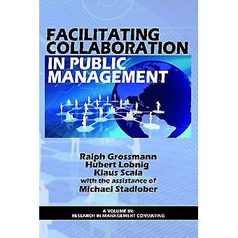 Facilitating Collaboration in Public Management by Ralph Grossmann -