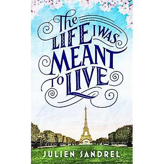 The Life I was Meant to Live aconchegante com este romance emocionante e emocionante de segundas chances por Julien Sandrel