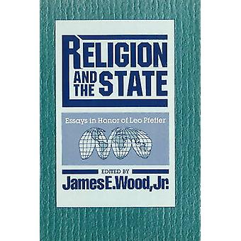 Religion and the State  Essays in Honor of Leo Pfeffer by Edited by James E Wood