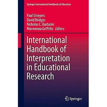 International Handbook of Interpretation in Educational Research by Edited by Paul Smeyers & Edited by David Bridges & Edited by Nicholas C Burbules & Edited by Morwenna Griffiths
