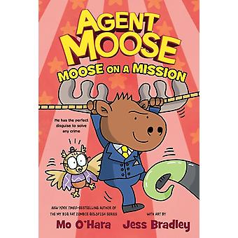 Agent Moose Moose on a Mission by Mo OHara