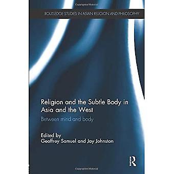 La religion et le corps subtil en Asie et en Occident (Routledge Studies in Asian Religion and Philosophy)