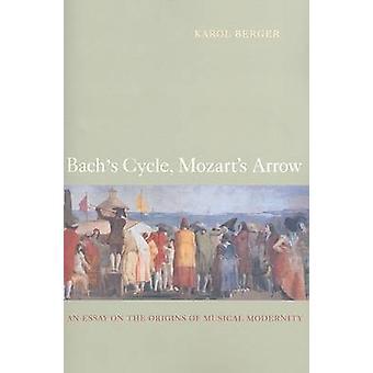 Bach's Cycle - Mozart's Arrow - An Essay on the Origins of Musical Mod