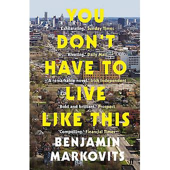 You Don't Have to Live Like This (Main) by Benjamin Markovits - 97805