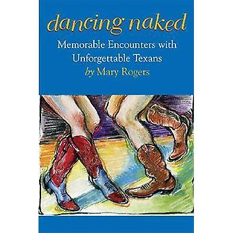 Dancing Naked - Memorable Encounters with Unforgettable Texans by Mary
