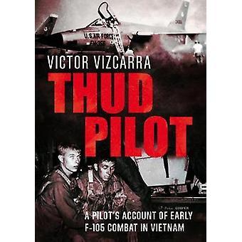 Tonfo pilota - Account di un pilota di combattimento primo F-105 in Vietnam da Vic
