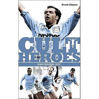 Manchester City kult hjältar - stadens största ikoner (2nd edition) av D