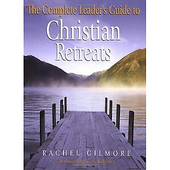 The Complete Leaders' Guide to Christian Retreats
