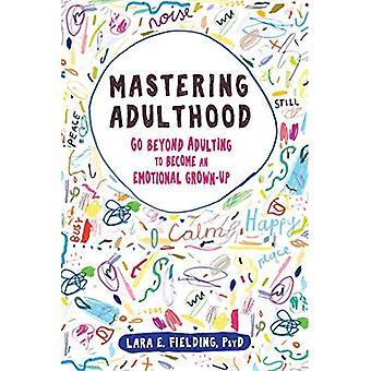 Mastering vuxenlivet: Gå bortom Adulting att bli en känslomässig vuxen