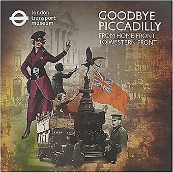 Goodbye Piccadilly:: From Home Front to Western Front