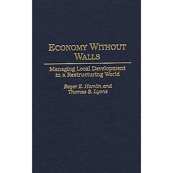 Economie zonder muren beheer van lokale ontwikkeling in een herstructurering wereld door Hamlin & Roger E.
