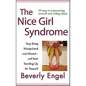 The Nice Girl Syndrome Stop Being Manipulated and Abused  And Start Standing Up for Yourself by Engel & Beverly