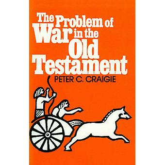 The Problem of War in the Old Testament by Craigie & Peter C.