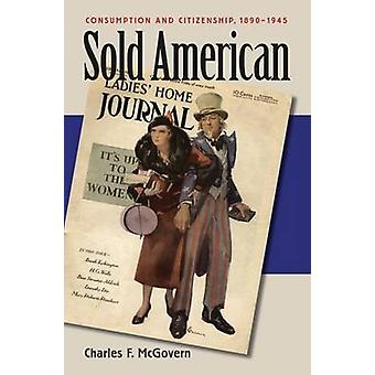Sold American Consumption and Citizenship 18901945 by McGovern & Charles F.