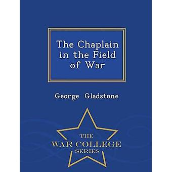 The Chaplain in the Field of War  War College Series by Gladstone & George