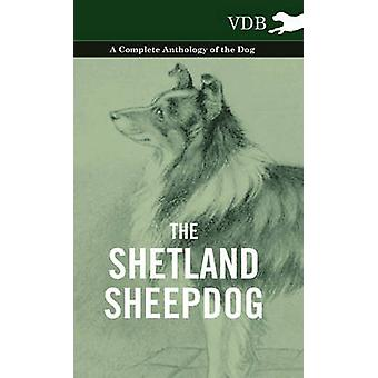 The Shetland Sheepdog  A Complete Anthology of the Dog by Various