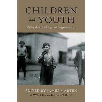 Children and Youth During the Gilded Age and Progressive Era by Marten & James