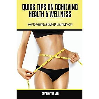 Quick Tips on Achieving Health  Wellness by Turner & Angela