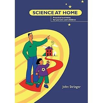 Science at Home Practical Activities for Parents and Children by Stringer & John