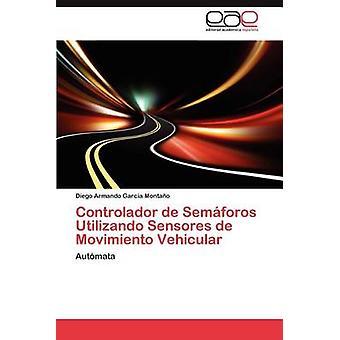 Controlador de Semaforos Utilizando anturit de Movimiento Vehicular mennessä Garc a. Monta O. & Diego Armando