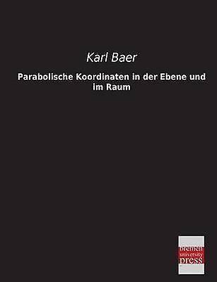 Parabolische Koordinaten in Der Ebene Und Im Raum by Baer & Karl